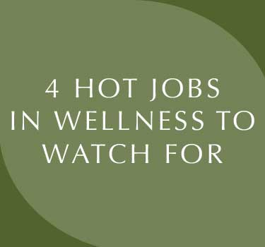 4 Hot Jobs in Wellness to Watch For